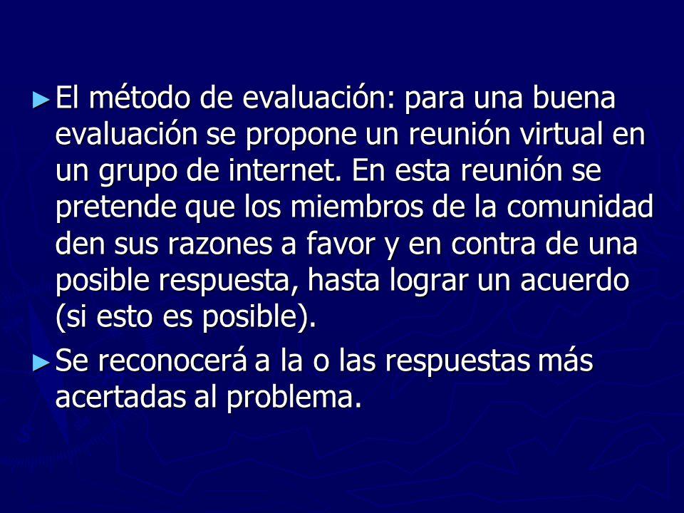 El método de evaluación: para una buena evaluación se propone un reunión virtual en un grupo de internet.