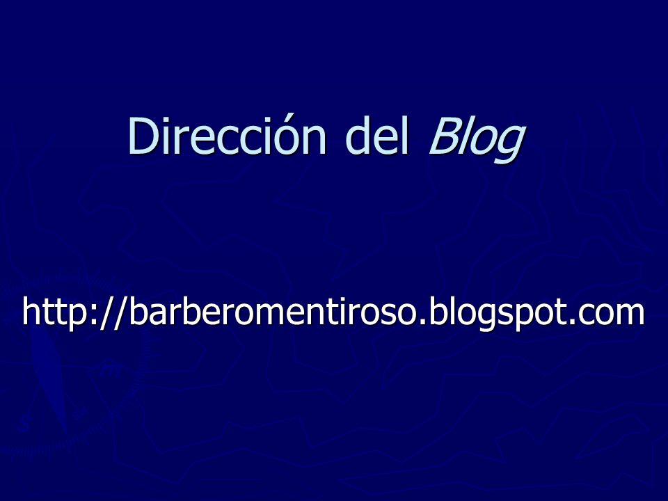 Dirección del Blog http://barberomentiroso.blogspot.com