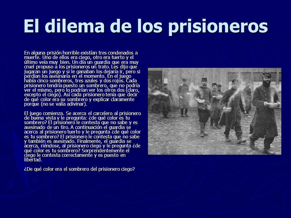 El dilema de los prisioneros En alguna prisión horrible existían tres condenados a muerte.