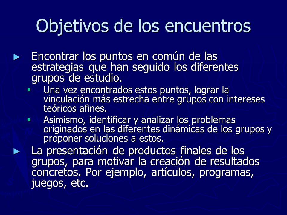 Objetivos de los encuentros Encontrar los puntos en común de las estrategias que han seguido los diferentes grupos de estudio.