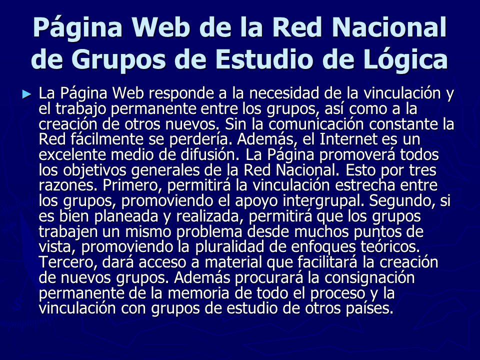 Página Web de la Red Nacional de Grupos de Estudio de Lógica La Página Web responde a la necesidad de la vinculación y el trabajo permanente entre los grupos, así como a la creación de otros nuevos.