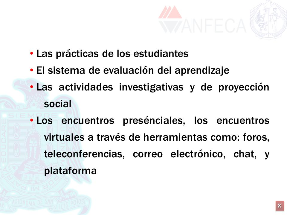 XXXX XXXX Las prácticas de los estudiantes El sistema de evaluación del aprendizaje Las actividades investigativas y de proyección social Los encuentr