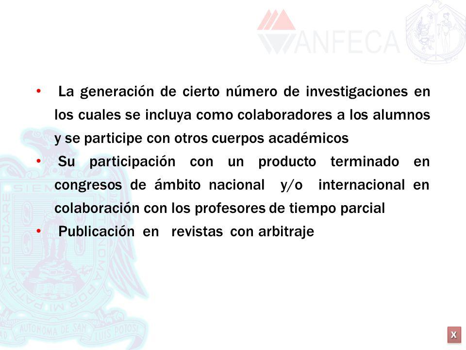 XXXX XXXX La generación de cierto número de investigaciones en los cuales se incluya como colaboradores a los alumnos y se participe con otros cuerpos