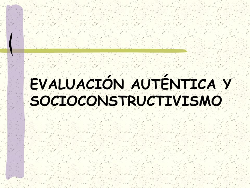 EVALUACIÓN AUTÉNTICA Y SOCIOCONSTRUCTIVISMO
