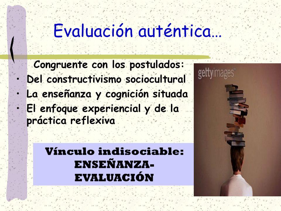 La premisa central de la evaluación auténtica es que hay que evaluar aprendizajes contextualizados (Airasian, 2001; Darling-Hammond, 1995; Díaz Barriga y Hernández, 2002; Díaz Barriga, 2006).