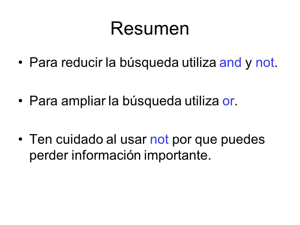 Recuerda: and –reduce or –amplía not –reduce amplía reduce AND amplía reduce OR amplía reduce Not
