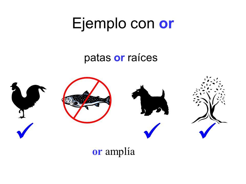 Ejemplo con or patas or raíces or amplía