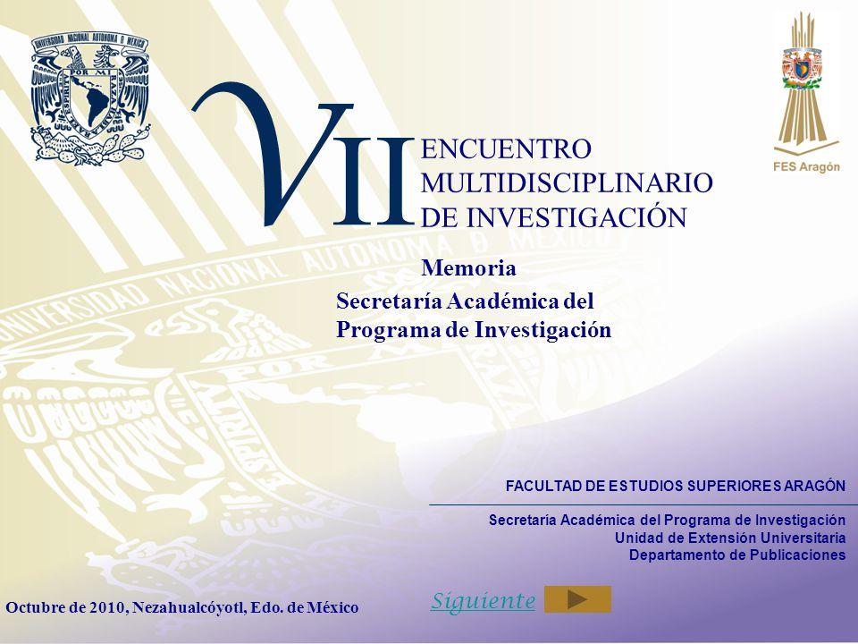 V II ENCUENTRO MULTIDISCIPLINARIO DE INVESTIGACIÓN Memoria Secretaría Académica del Programa de Investigación Octubre de 2010, Nezahualcóyotl, Edo. de