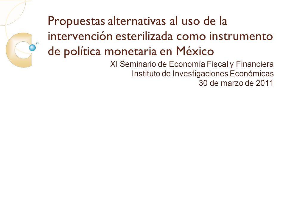 Propuestas alternativas al uso de la intervención esterilizada como instrumento de política monetaria en México XI Seminario de Economía Fiscal y Fina