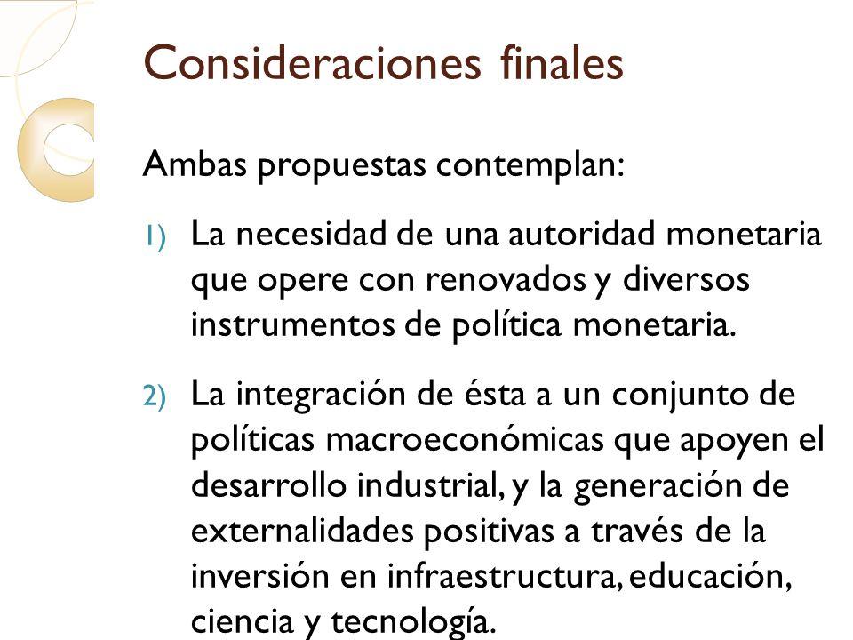 Consideraciones finales Ambas propuestas contemplan: 1) La necesidad de una autoridad monetaria que opere con renovados y diversos instrumentos de pol
