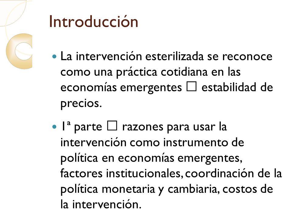 Introducción La intervención esterilizada se reconoce como una práctica cotidiana en las economías emergentes estabilidad de precios. 1ª parte razones