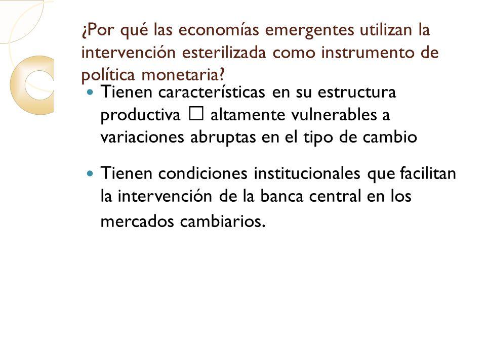 ¿Por qué las economías emergentes utilizan la intervención esterilizada como instrumento de política monetaria? Tienen características en su estructur