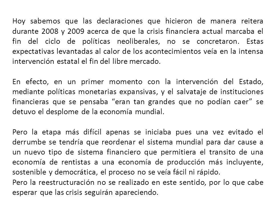 Hoy sabemos que las declaraciones que hicieron de manera reitera durante 2008 y 2009 acerca de que la crisis financiera actual marcaba el fin del ciclo de políticas neoliberales, no se concretaron.
