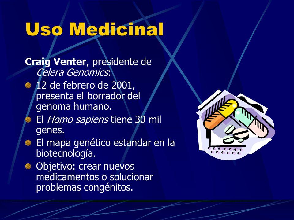 Uso Medicinal Craig Venter, presidente de Celera Genomics: 12 de febrero de 2001, presenta el borrador del genoma humano. El Homo sapiens tiene 30 mil