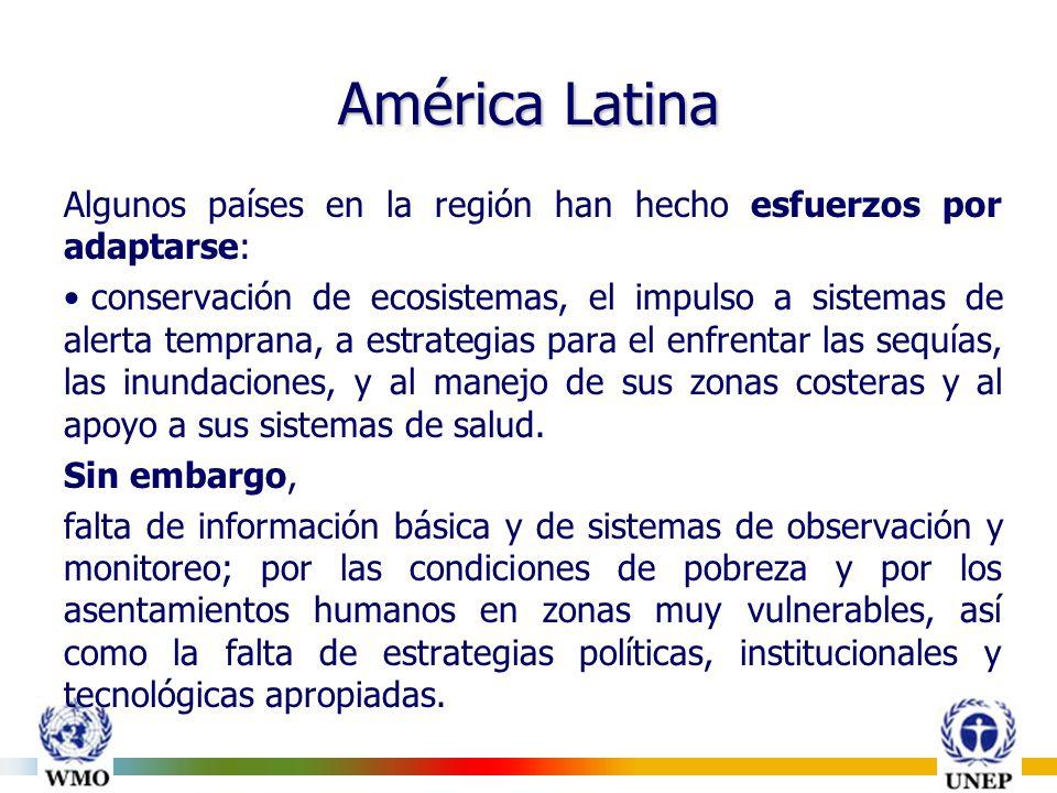 América Latina Algunos países en la región han hecho esfuerzos por adaptarse: conservación de ecosistemas, el impulso a sistemas de alerta temprana, a estrategias para el enfrentar las sequías, las inundaciones, y al manejo de sus zonas costeras y al apoyo a sus sistemas de salud.