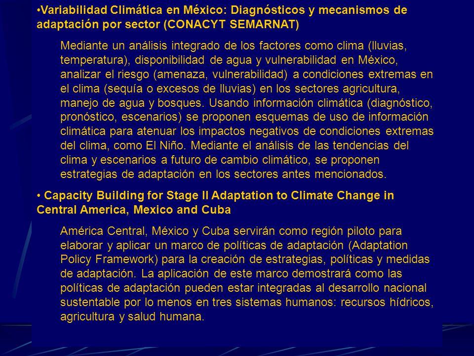 Variabilidad Climática en México: Diagnósticos y mecanismos de adaptación por sector (CONACYT SEMARNAT) Mediante un análisis integrado de los factores