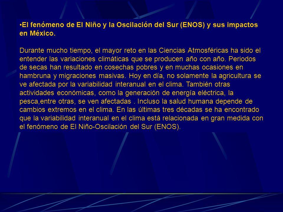 El fenómeno de El Niño y la Oscilación del Sur (ENOS) y sus impactos en México. Durante mucho tiempo, el mayor reto en las Ciencias Atmosféricas ha si