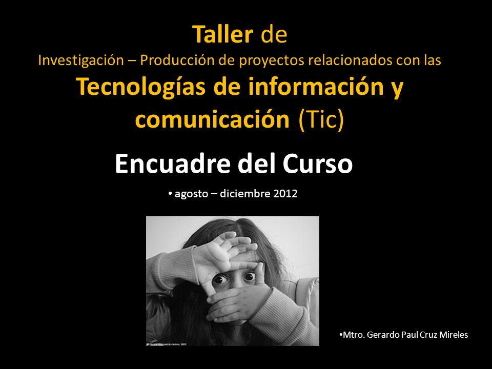 Taller de Investigación – Producción de proyectos relacionados con las Tecnologías de información y comunicación (Tic) Encuadre del Curso agosto – dic