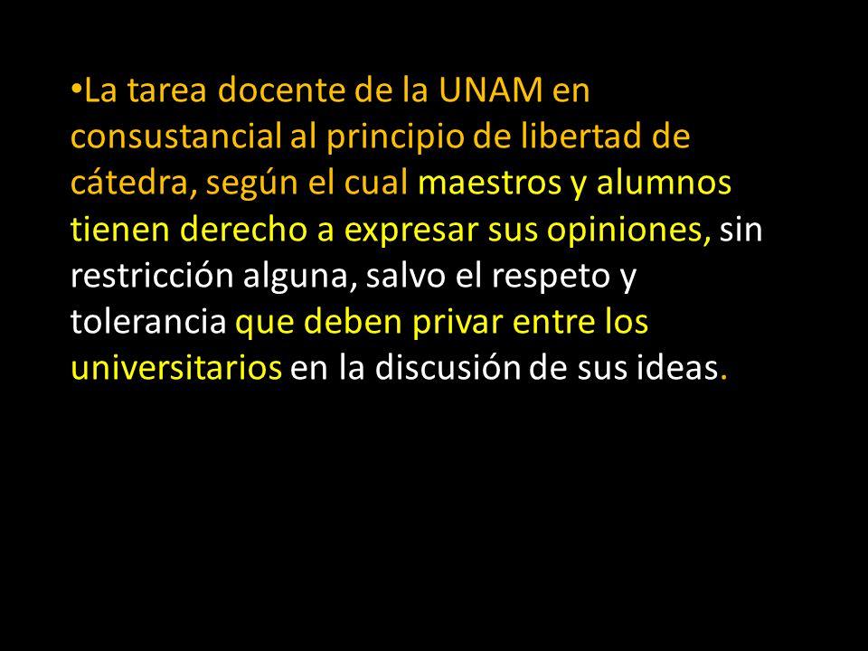 La tarea docente de la UNAM en consustancial al principio de libertad de cátedra, según el cual maestros y alumnos tienen derecho a expresar sus opini