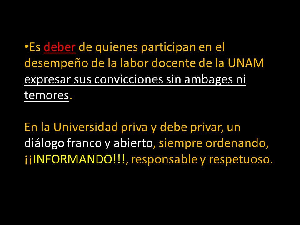 Es deber de quienes participan en el desempeño de la labor docente de la UNAM expresar sus convicciones sin ambages ni temores. En la Universidad priv