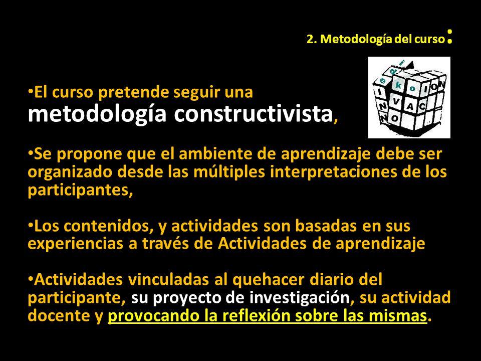 El curso pretende seguir una metodología constructivista, Se propone que el ambiente de aprendizaje debe ser organizado desde las múltiples interpreta