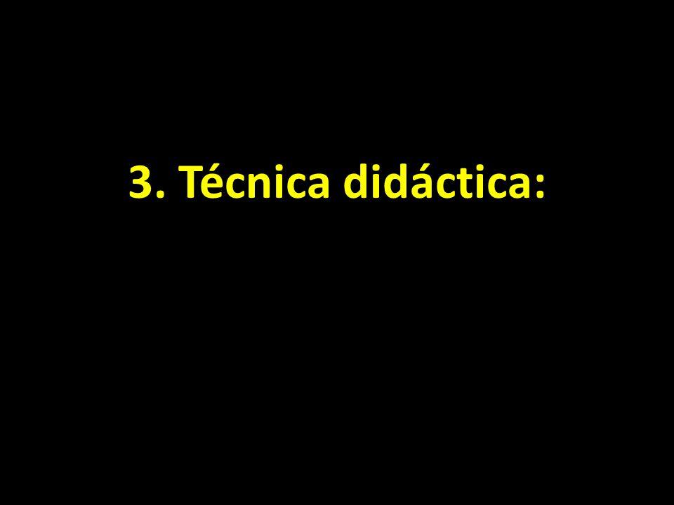 3. Técnica didáctica: