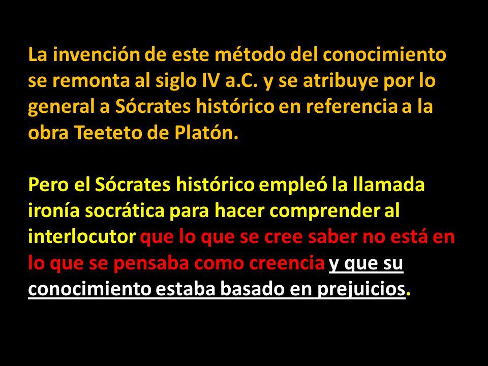 La invención de este método del conocimiento se remonta al siglo IV a.C. y se atribuye por lo general a Sócrates histórico en referencia a la obra Tee