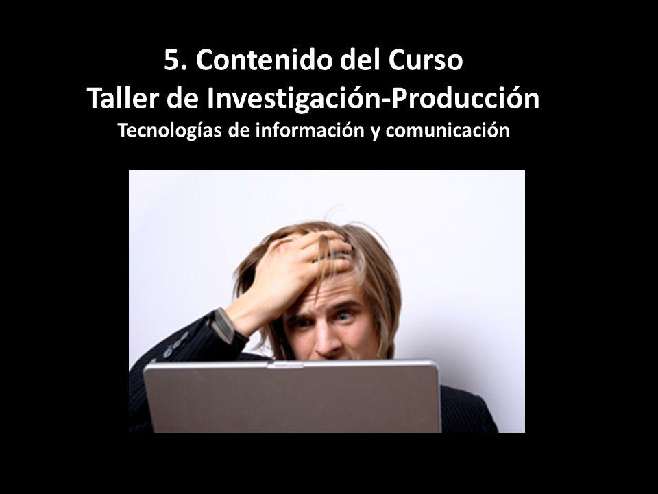 5. Contenido del Curso Taller de Investigación-Producción Tecnologías de información y comunicación