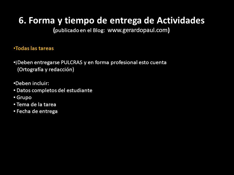 6. Forma y tiempo de entrega de Actividades ( publicado en el Blog: www.gerardopaul.com) Todas las tareas ¡Deben entregarse PULCRAS y en forma profesi