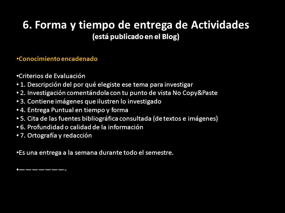 6. Forma y tiempo de entrega de Actividades (está publicado en el Blog) Conocimiento encadenado Criterios de Evaluación 1. Descripción del por qué ele