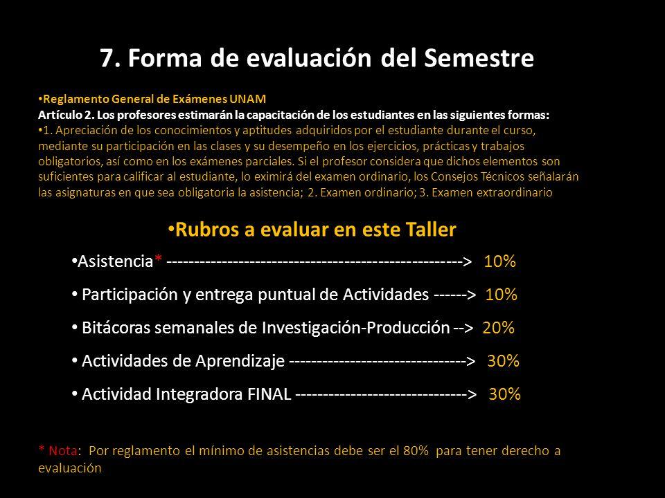 7. Forma de evaluación del Semestre Reglamento General de Exámenes UNAM Artículo 2. Los profesores estimarán la capacitación de los estudiantes en las