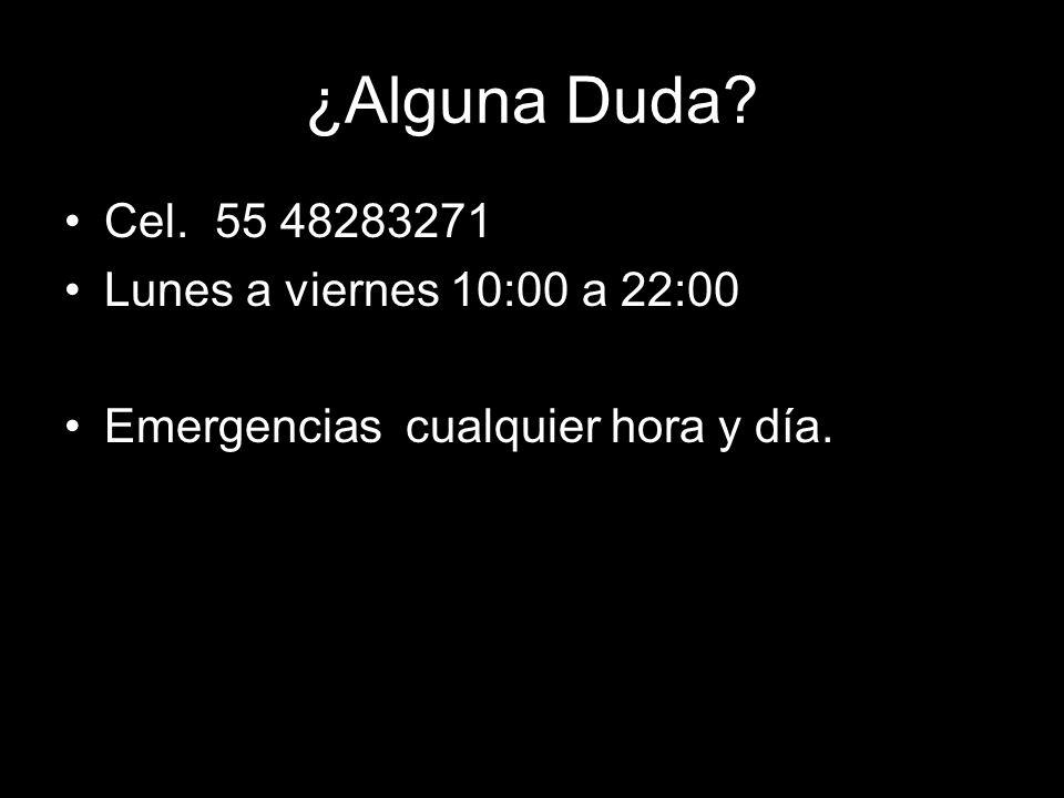 ¿Alguna Duda? Cel. 55 48283271 Lunes a viernes 10:00 a 22:00 Emergencias cualquier hora y día.