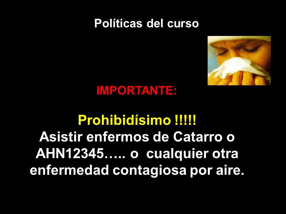 Políticas del curso IMPORTANTE: Prohibidísimo !!!!! Asistir enfermos de Catarro o AHN12345….. o cualquier otra enfermedad contagiosa por aire.