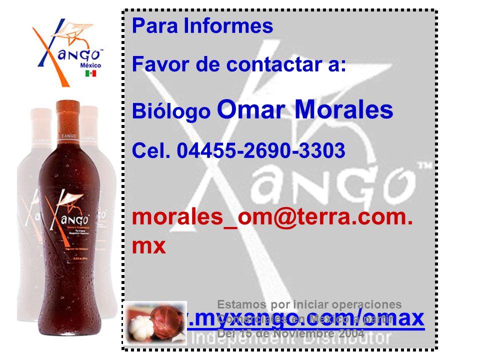 Para Informes Favor de contactar a: Biólogo Omar Morales Cel. 04455-2690-3303 morales_om@terra.com. mx www.myxango.com/omax Omega_xango@walla.co m Est