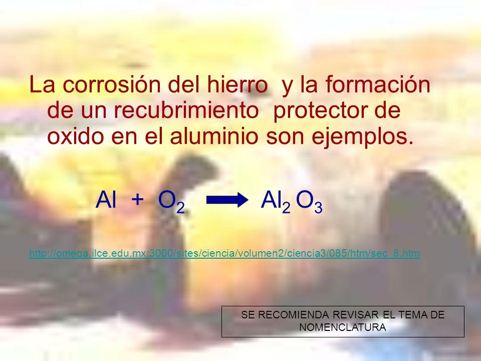La corrosión del hierro y la formación de un recubrimiento protector de oxido en el aluminio son ejemplos.