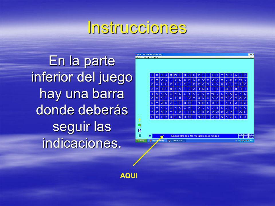 Instrucciones En la parte inferior del juego hay una barra donde deberás seguir las indicaciones.
