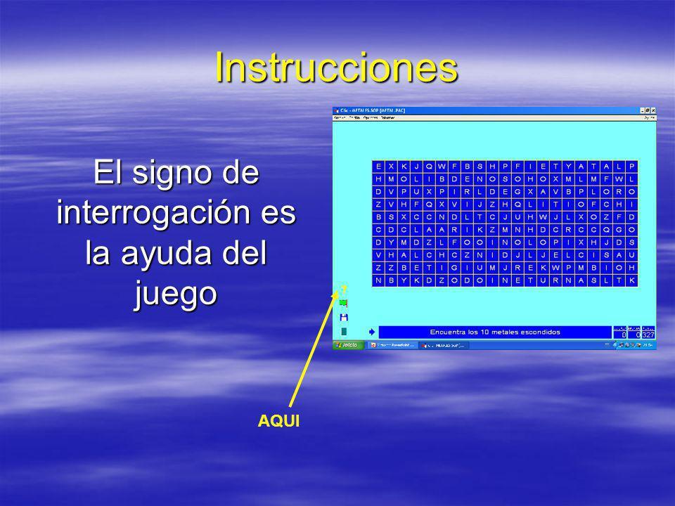 Instrucciones El signo de interrogación es la ayuda del juego AQUI