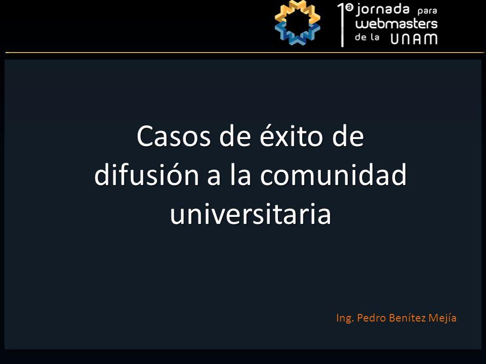 Casos de éxito de difusión a la comunidad universitaria Ing. Pedro Benítez Mejía