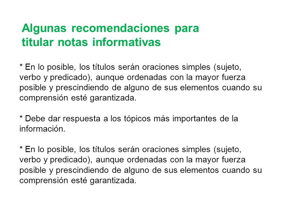 Algunas recomendaciones para titular notas informativas * Debe dar respuesta a los tópicos más importantes de la información.