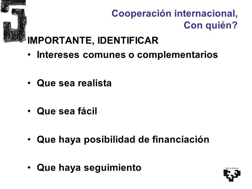 IMPORTANTE, IDENTIFICAR Intereses comunes o complementarios Que sea realista Que sea fácil Que haya posibilidad de financiación Que haya seguimiento C