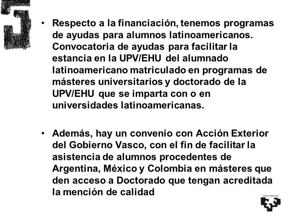 Respecto a la financiación, tenemos programas de ayudas para alumnos latinoamericanos. Convocatoria de ayudas para facilitar la estancia en la UPV/EHU