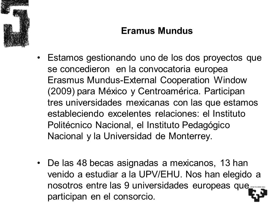 Eramus Mundus Estamos gestionando uno de los dos proyectos que se concedieron en la convocatoria europea Erasmus Mundus-External Cooperation Window (2