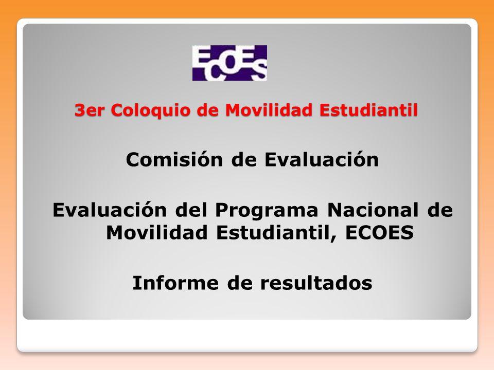 3er Coloquio de Movilidad Estudiantil Comisión de Evaluación Evaluación del Programa Nacional de Movilidad Estudiantil, ECOES Informe de resultados