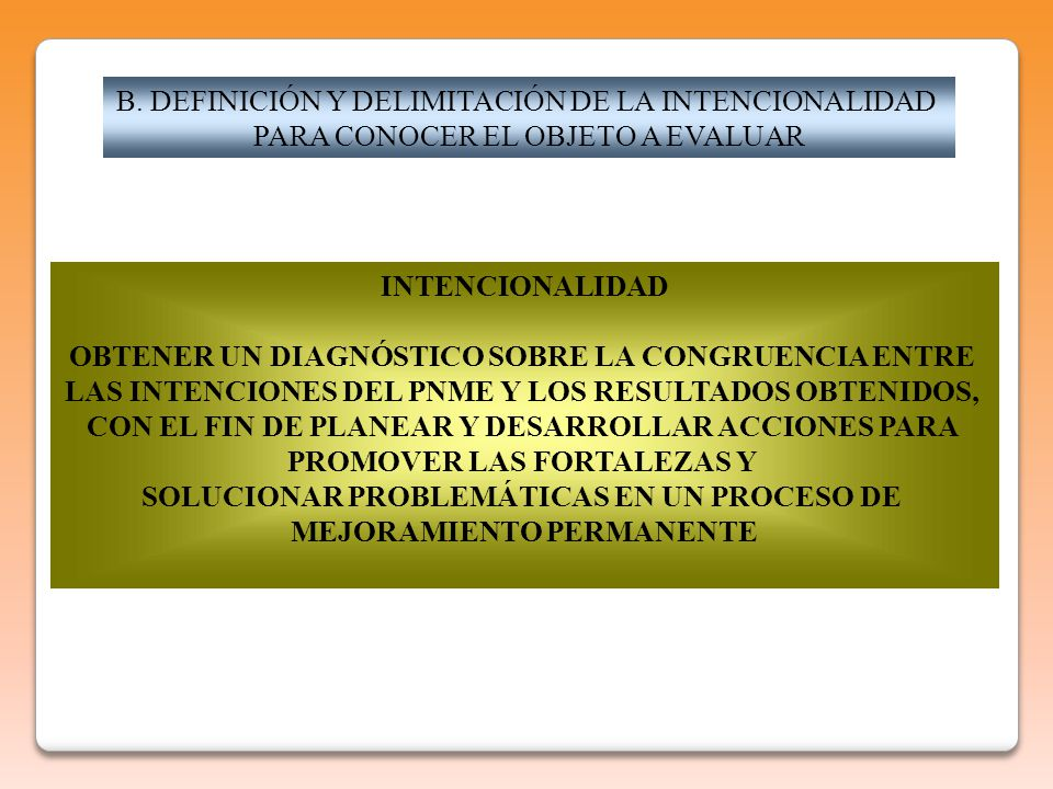 B. DEFINICIÓN Y DELIMITACIÓN DE LA INTENCIONALIDAD PARA CONOCER EL OBJETO A EVALUAR INTENCIONALIDAD OBTENER UN DIAGNÓSTICO SOBRE LA CONGRUENCIA ENTRE