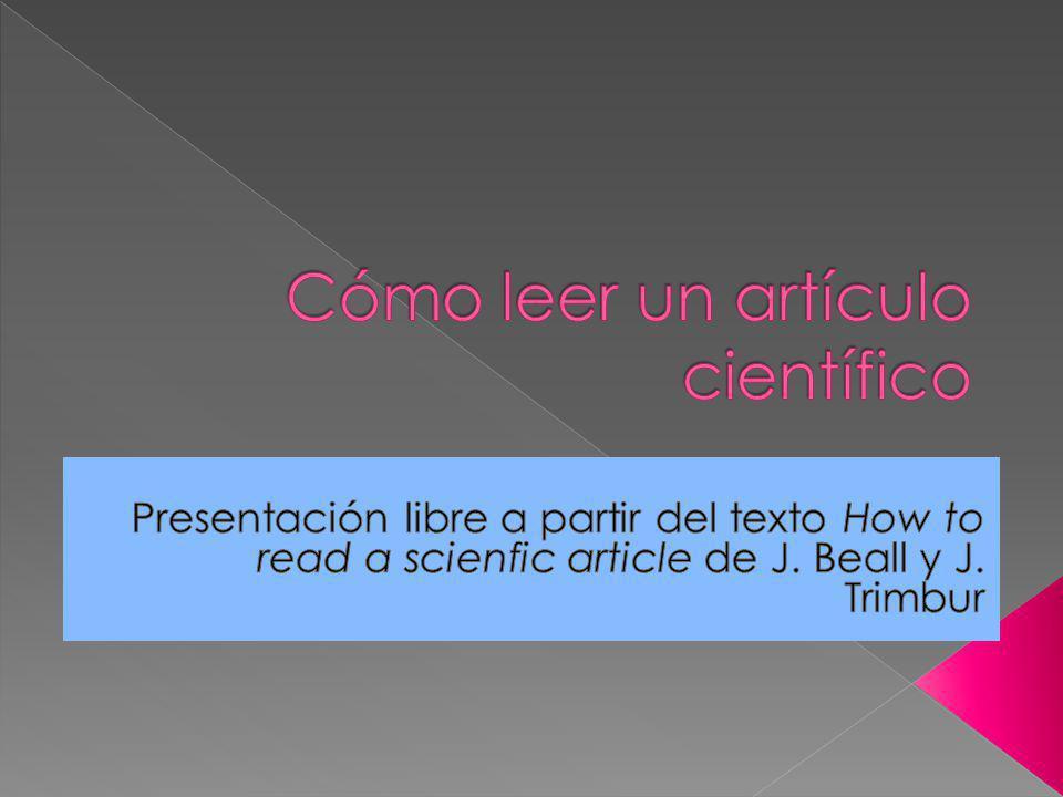 Un artículo científico es una de las múltiples formas en que los científicos dan a conocer los resultados de sus investigaciones.