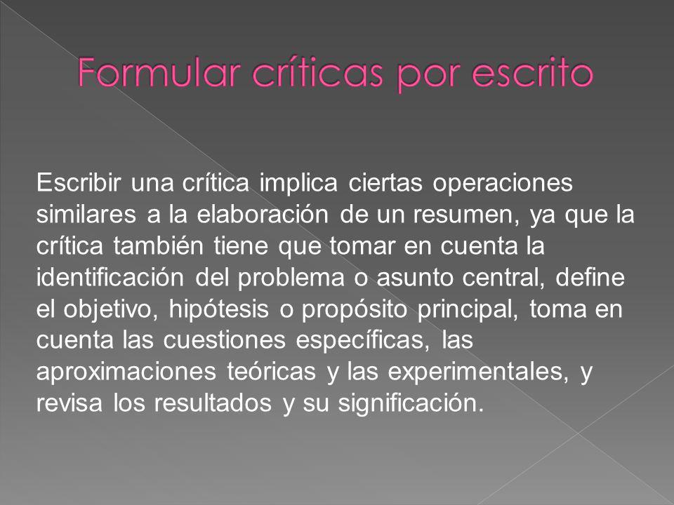 Escribir una crítica implica ciertas operaciones similares a la elaboración de un resumen, ya que la crítica también tiene que tomar en cuenta la iden