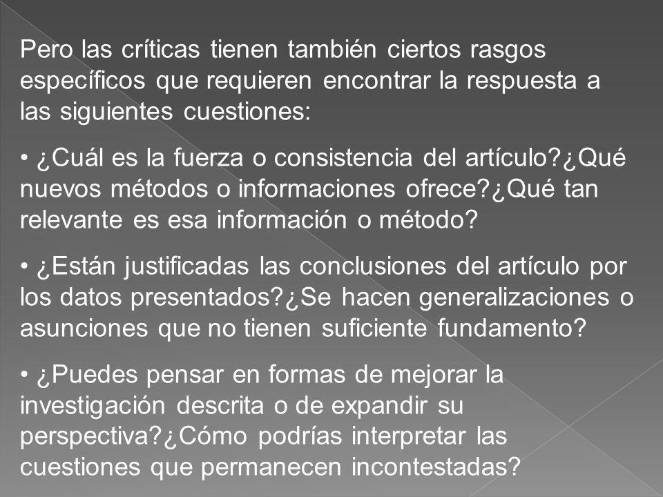 Pero las críticas tienen también ciertos rasgos específicos que requieren encontrar la respuesta a las siguientes cuestiones: ¿Cuál es la fuerza o con