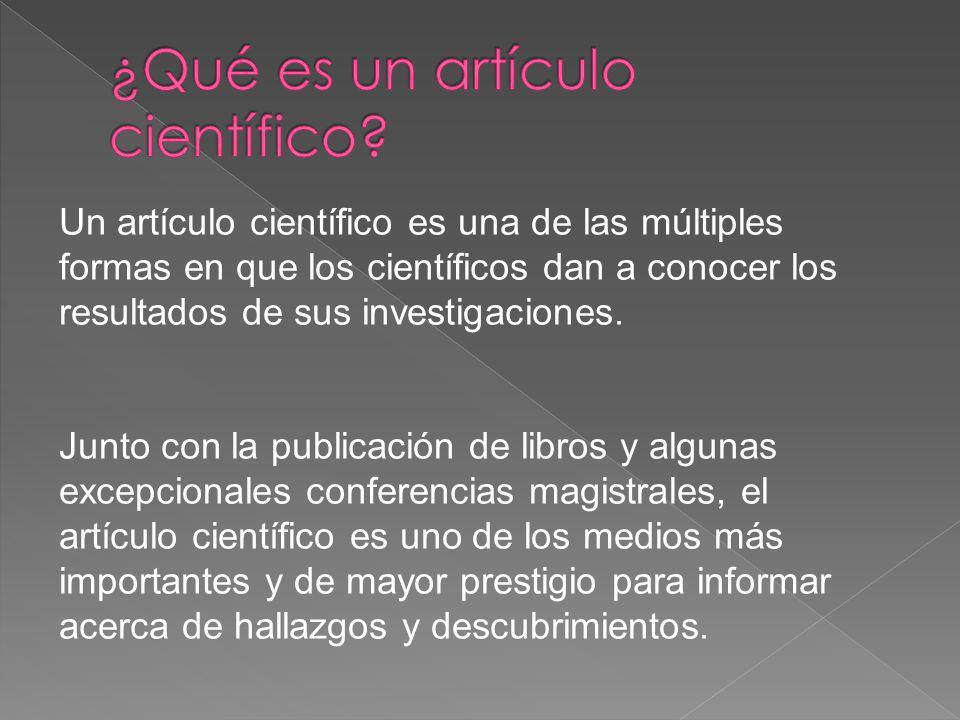 Un artículo científico es una de las múltiples formas en que los científicos dan a conocer los resultados de sus investigaciones. Junto con la publica