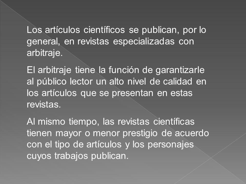 Los artículos científicos se publican, por lo general, en revistas especializadas con arbitraje. El arbitraje tiene la función de garantizarle al públ