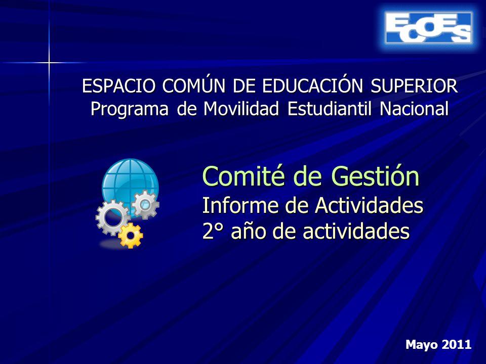 ESPACIO COMÚN DE EDUCACIÓN SUPERIOR Programa de Movilidad Estudiantil Nacional Comité de Gestión Informe de Actividades 2° año de actividades Mayo 2011